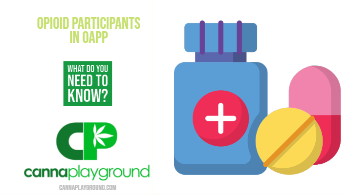Opioid Participants OAPP – What Do You Need to Know?