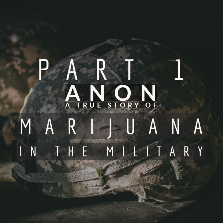 Part 1: Anon,  A True Story Of Marijuana In The Military