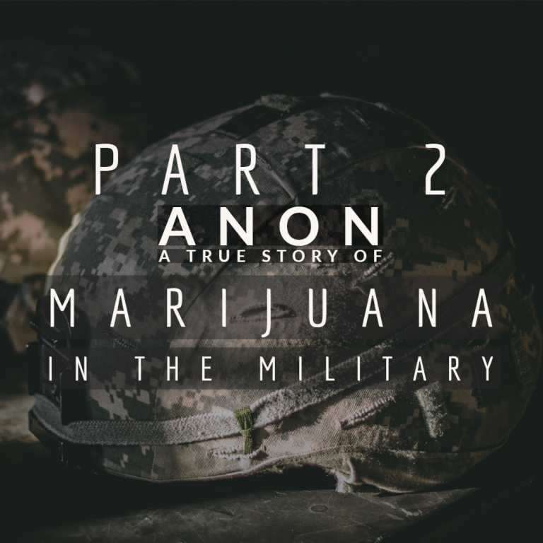Part 2: Anon,  A True Story Of Marijuana In The Military
