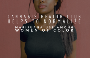 Cannabis Health Club helps to Normalize Marijuana use among Women of Color